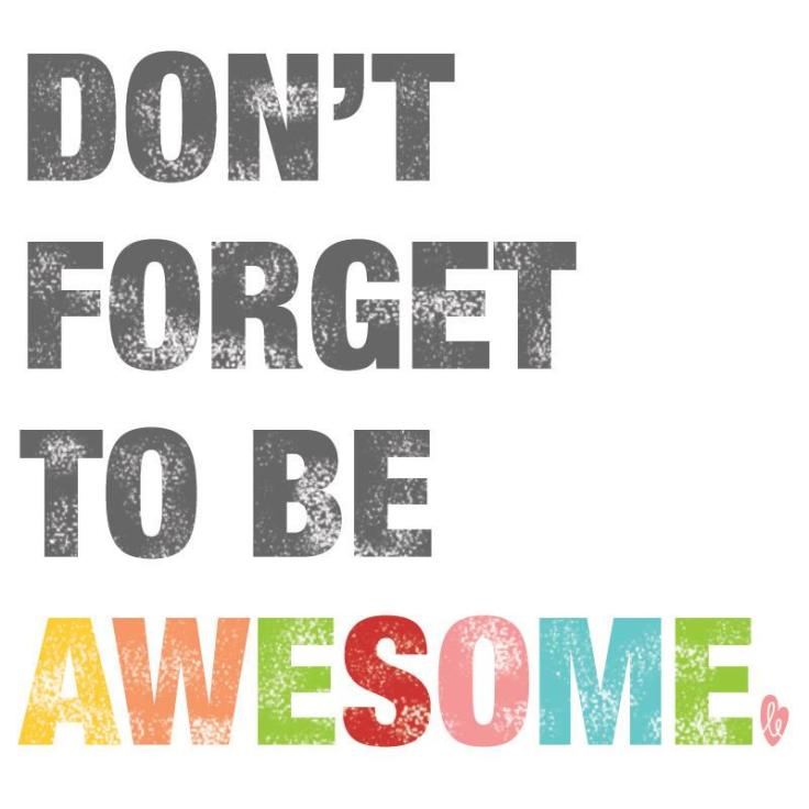 don't forget to be awecome