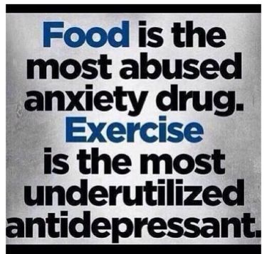 """Food is the most abused anxiety drug. Exercise is the most underutilized antidepressant."""