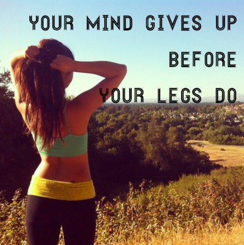 your mind gives up before